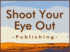 Shoot Your Eye Out Publishing