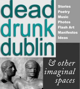 Dead Drunk Dublin & Other Imaginal Spaces