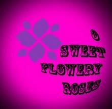 O Sweet Flowery Roses