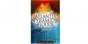 Atlantis Pyramids Floods: Did Noah's Flood Destroy Atlantis and Damage the Pyramids?