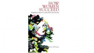How Women Succeed – Inspiring women to create their own success