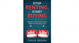 Stop Renting, Start Buying: 8 Steps to Buying A Home After the Housing Crisis