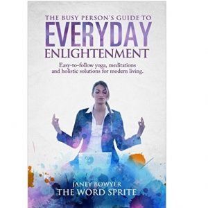 The Busy Person's Guide To EveryDay Enlightenment