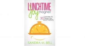 Lunchtime Joy Magnet: 30 Lunches to More Joy and Positivity