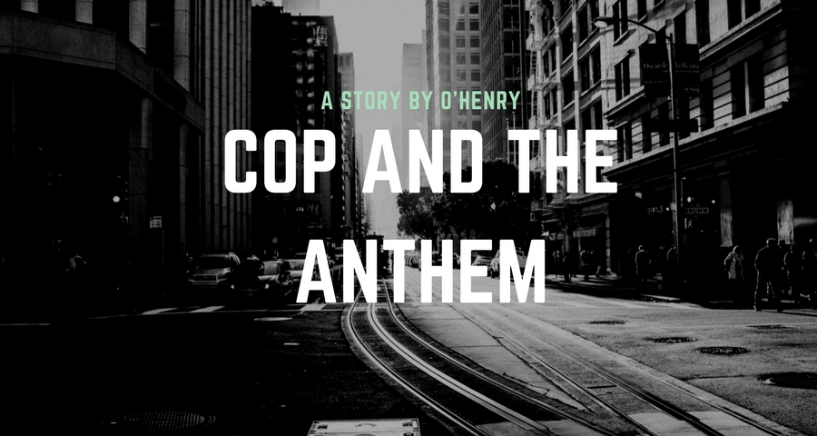 Story: The Cop and the Anthem by O. Henry