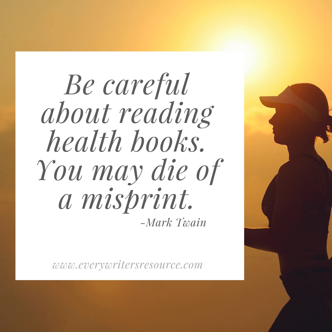 Be careful about reading health books. You may die of a misprint. . Mark Twain