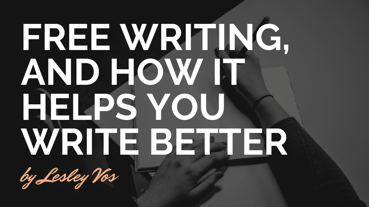 Free Writing, and How it Helps You Write Better