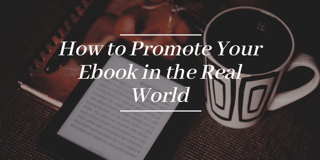 How to Promote Your Ebook in the Real World