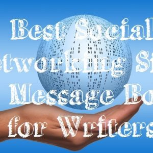 Best Social Networking Sites and Message Boards for Writer