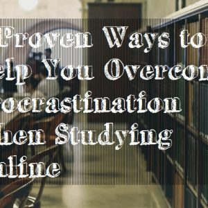 4 Proven Ways to Help You Overcome Procrastination When Studying Online