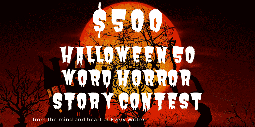 97ff7a035 Welcome to our 2019  500 Halloween Horror 50 Word Story Contest. Yes