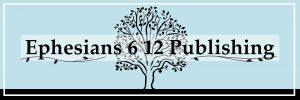 Ephesians 6 12 Publishing