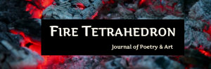 Fire Tetrahedron: Journal of Poetry & Art