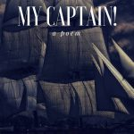 O Captain My Captain by Walt Whitman