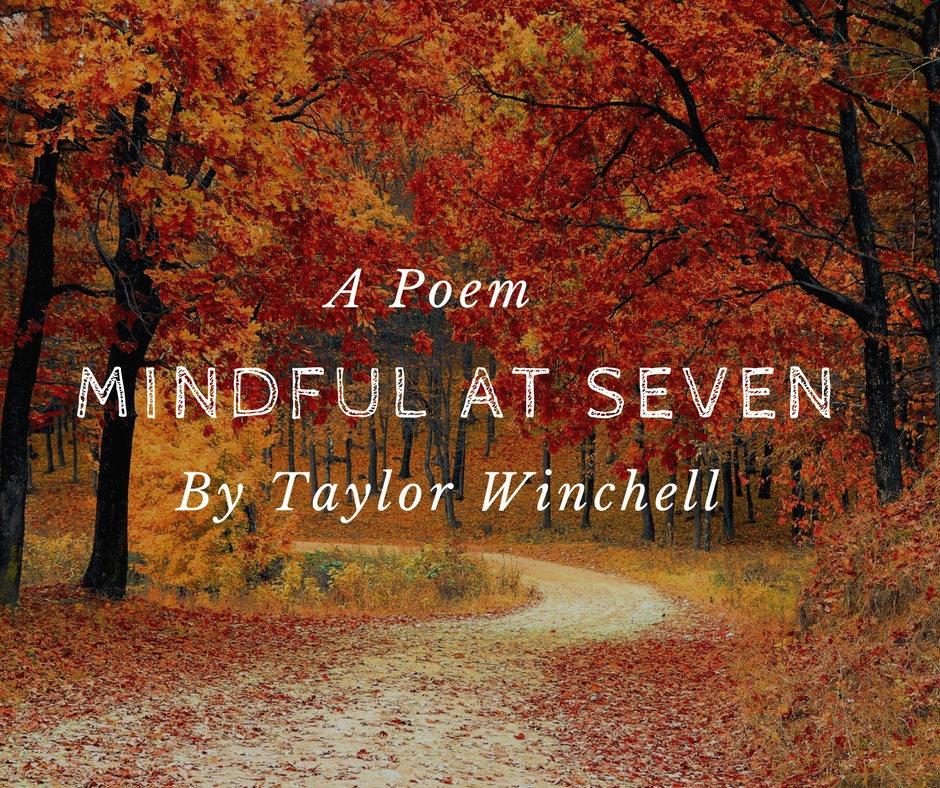 Poem: Mindful at Seven by Taylor Winchell