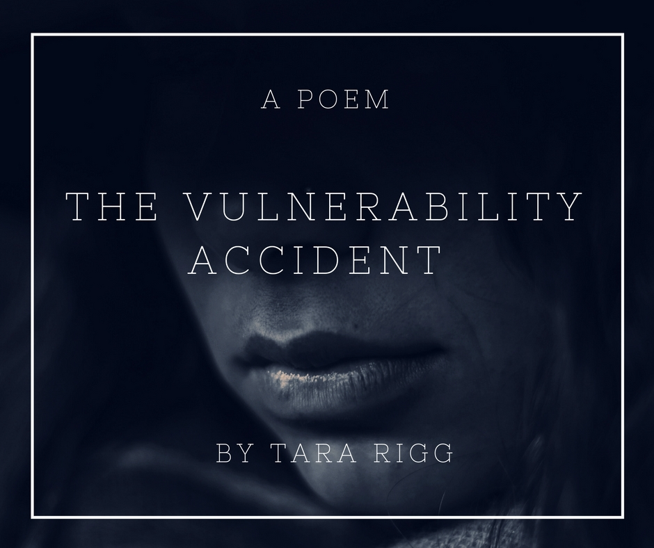 The Vulnerability Accident BY TARA RIGG