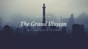 The Grand Illusion by Maggie Pena