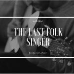 The Last Folk Singer by David Lohrey