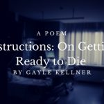 Instructions: On Getting Ready to Die by Gayle Kellner