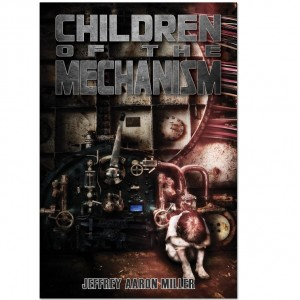 Children of the Mechanism by Jeffrey Aaron Miller