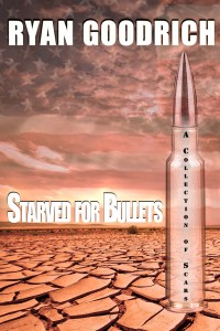 Starved For Bullets: A Collection of Scars
