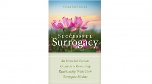 Successful Surrogacy: An Intended Parents' Guide to a Rewarding Relationship With Their Surrogate Mother
