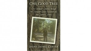 One Good Tree: One Woman Journey through the Turbulent Sixties, Vietnam, and the Counter Culture
