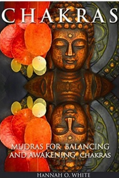 CHAKRAS: Mudras for Balancing and Awakening Chakras: The Powerful Personalised Meditation Guide
