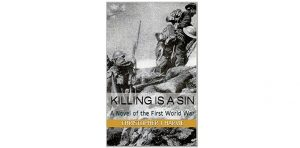 """Killing is a Sin: A Novel of the First World War"""