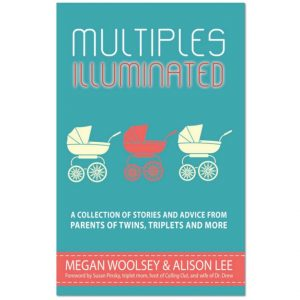 Multiples Illuminated: A Collection of Stories and Advice From Parents of Twins Triplets and More