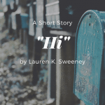 Hi by Lauren K. Sweeney