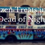 Frozen Treats in the Dead of Night by Rachel McGirt