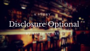 Disclosure optional by Keith Nunes