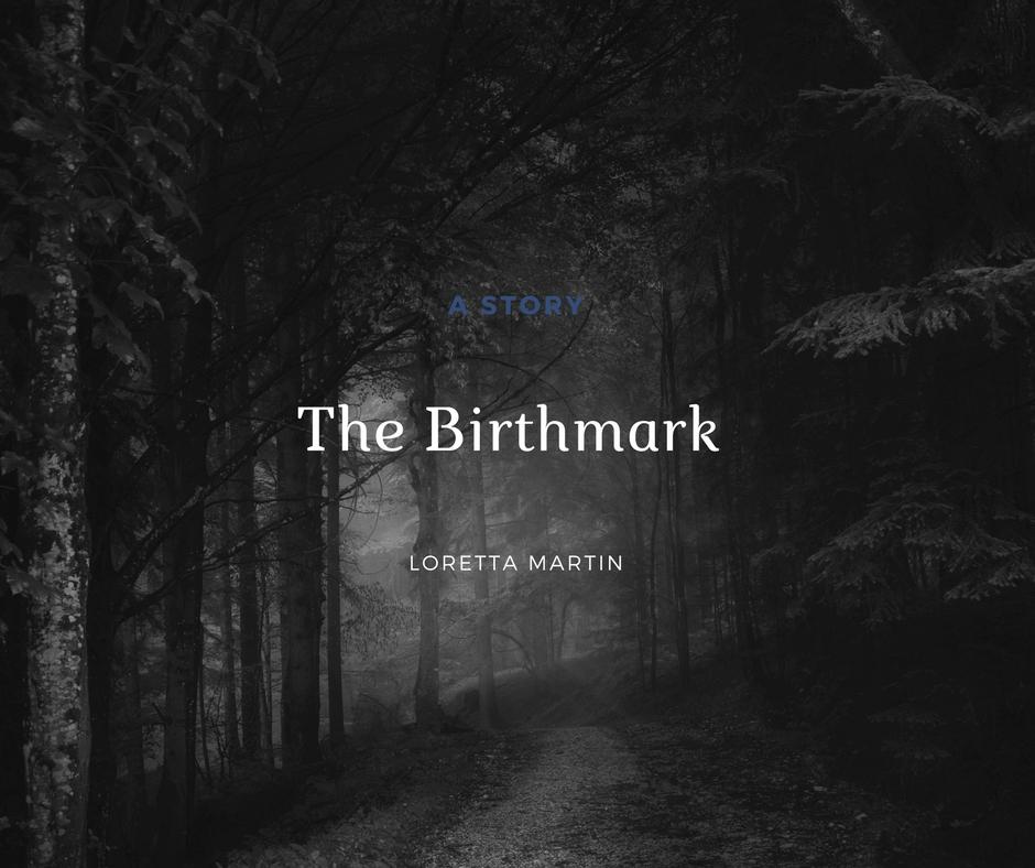 Story: The Birthmark  by Loretta Martin