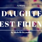 My Daughter's Best Friend by Michelle Reynolds
