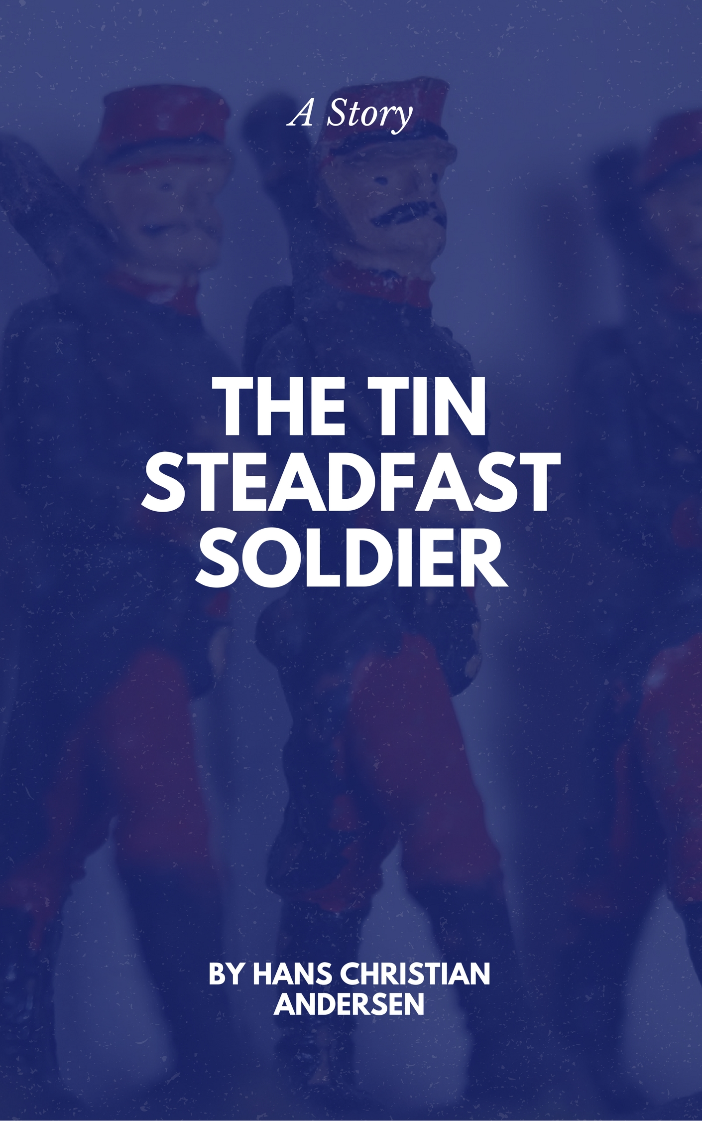 The Steadfast Soldier By Hans Christian Andersen Short