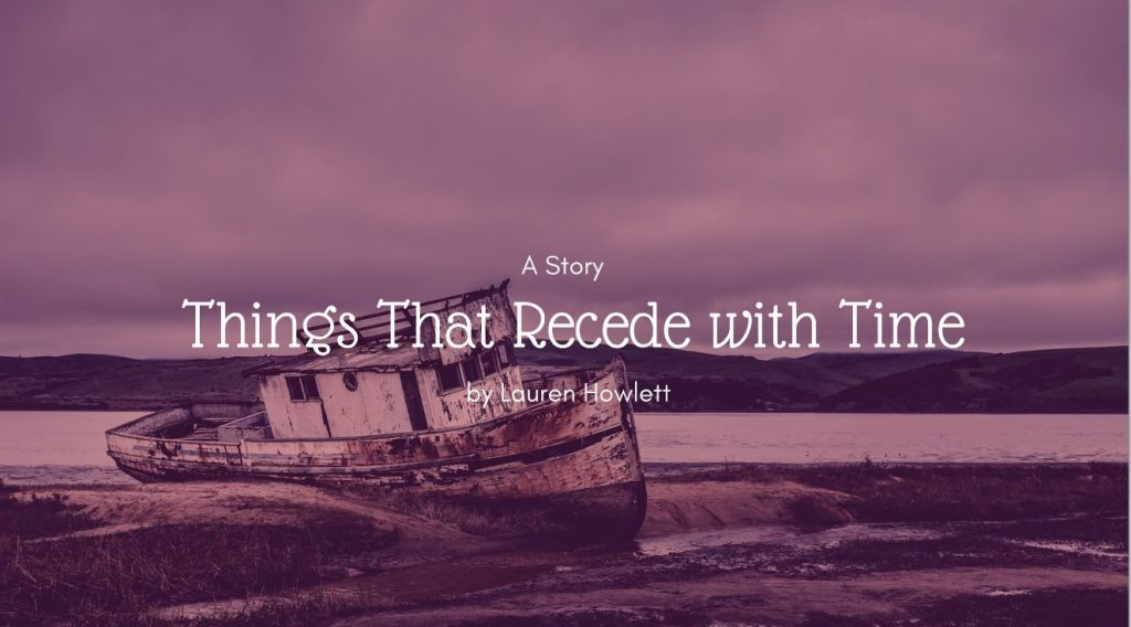 Story: Things That Recede with Time by Lauren Howlett