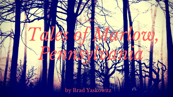 Tales of Marlow, Pennsylvania by Brad Yaskowitz