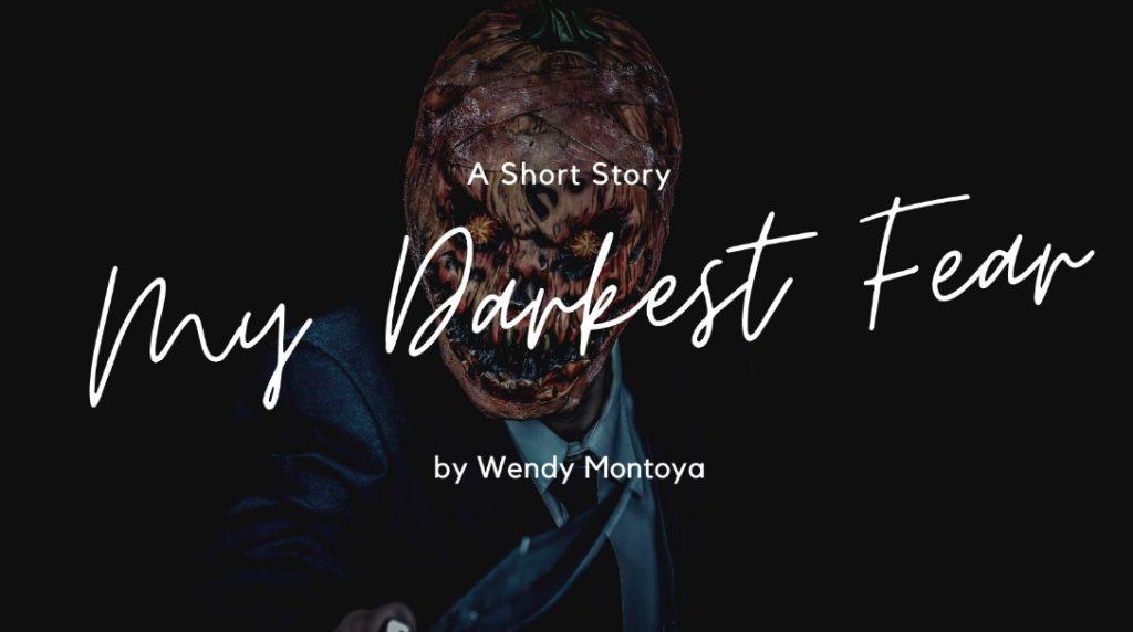 My darkest fear! by Wendy Montoya