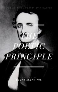 THE POETIC PRINCIPLE by Edgar Allan Poe
