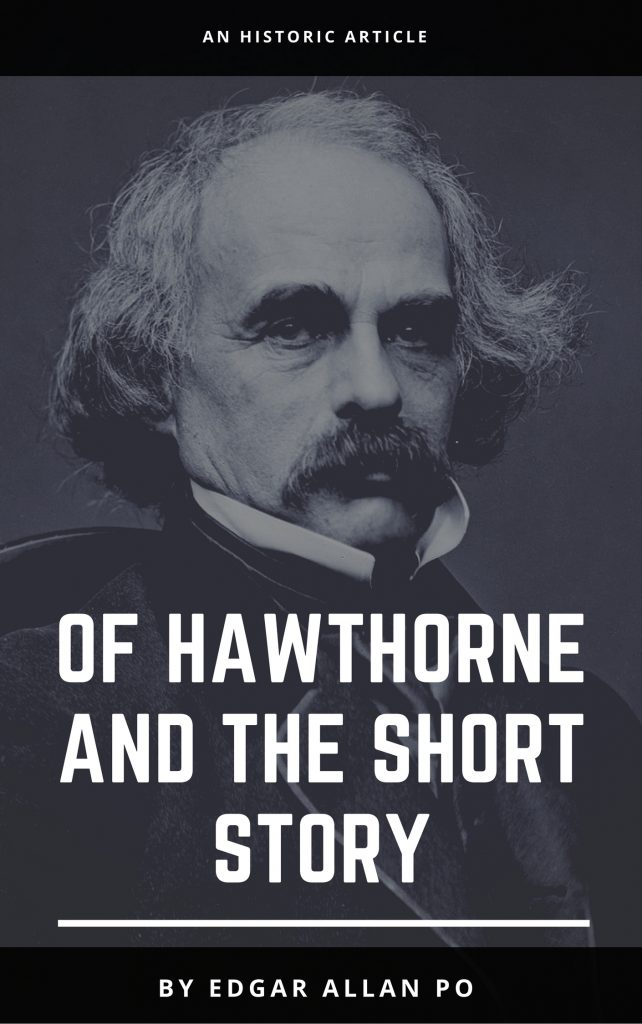 OF HAWTHORNE AND THE SHORT STORY by Edgar Allen Poe