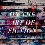 Essay On the Art of Fiction by Willa Cather