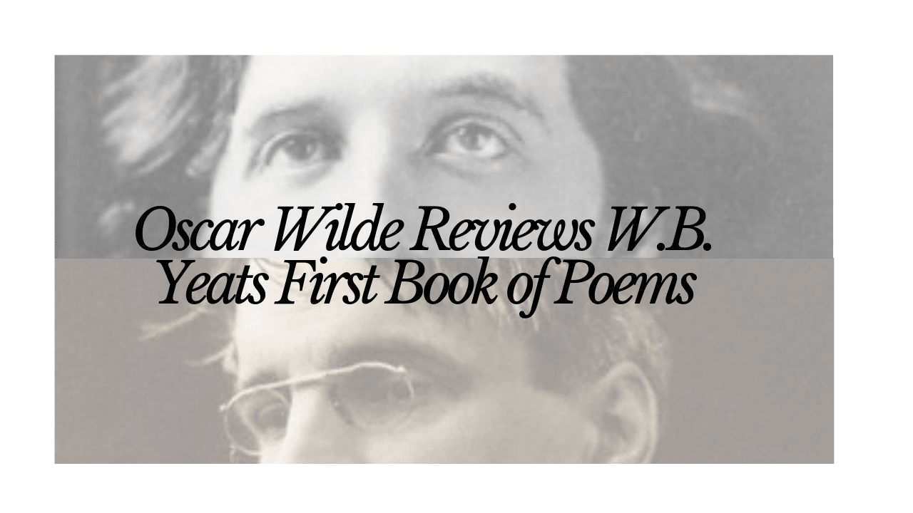 Oscar Wilde Reviews Wb Yeats First Book Of Poems Everywriter