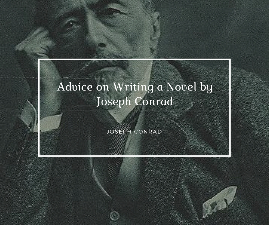 Advice on Writing a Novel by Joseph Conrad
