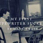 my first typewriter sucked! by mark twain