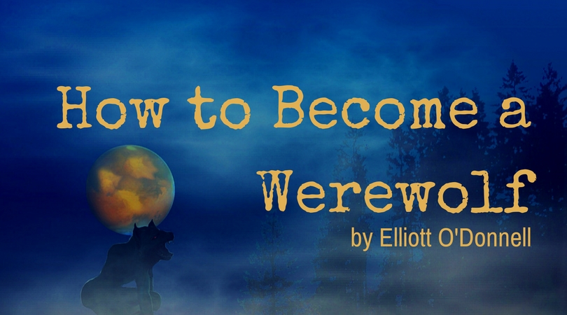 How to Become a Werewolf by Elliott O'Donnell - Every Writer
