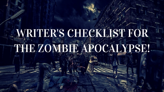 Writer's Checklist for the Zombie Apocalypse