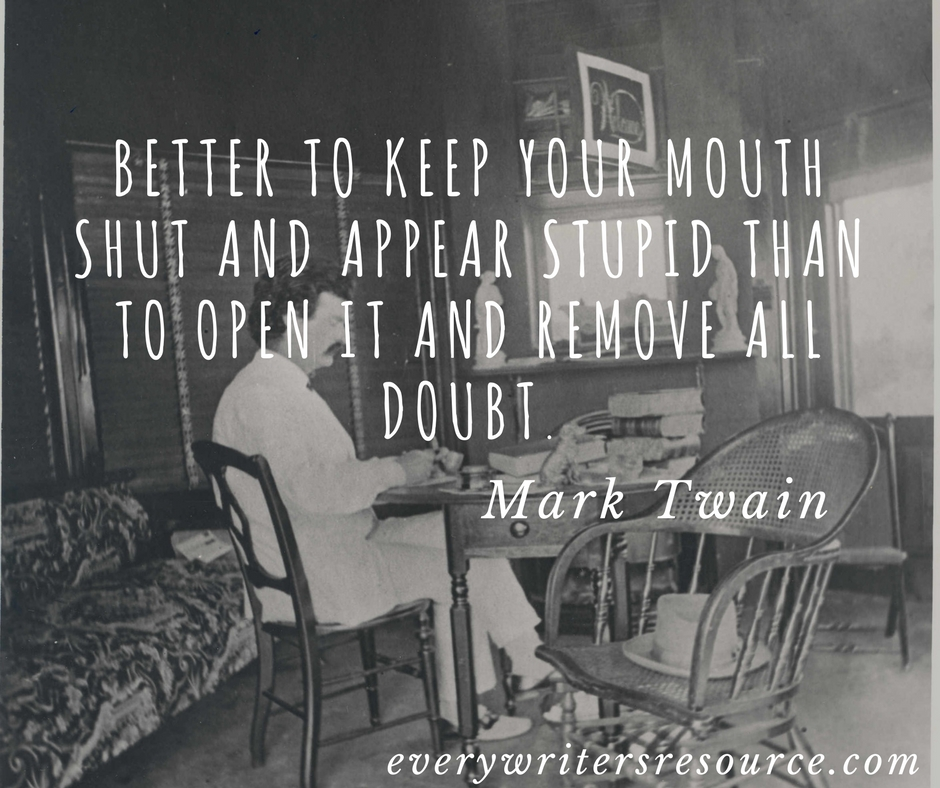 Better to keep your mouth shut and appear stupid than to open it and remove all doubt.
