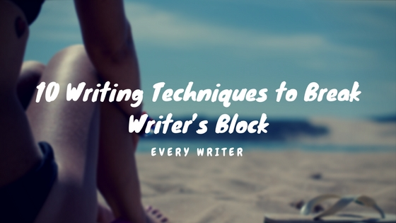 10 Writing Techniques to Break Writer's Block