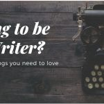 Going to be a Writer? Here are 5 things you need to love.